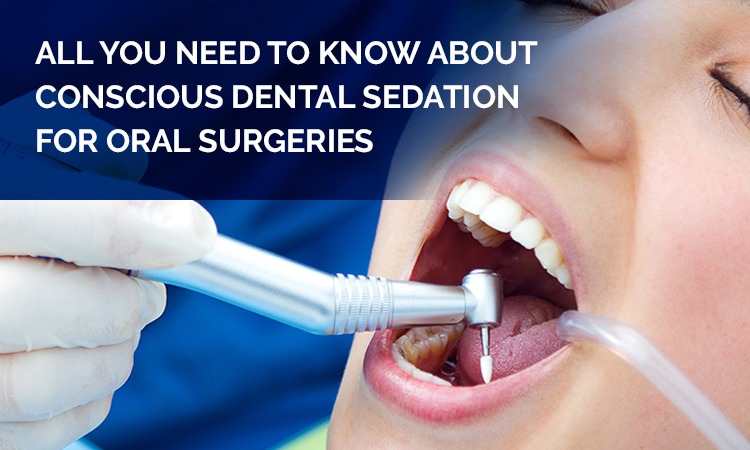 All you need to Know about Conscious Dental Sedation for Oral Surgeries
